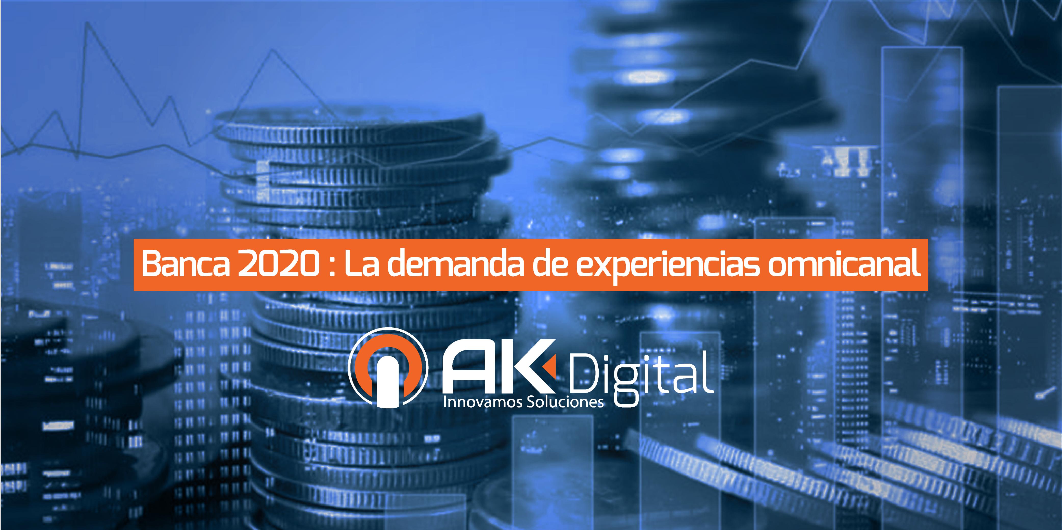 Banca 2020: La demanda de experiencias omnicanal